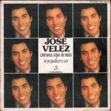 Dischi in vinile: JOSE VELEZ - CON UNA COPA DE MAS / SI YO PUEDIERA SER // SINGLE DE 1975 RF-4841. Lote 242138435
