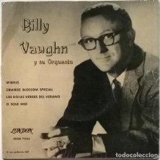 Discos de vinilo: BILLY VAUGHN. WHEELS/ ORANGE BLOSSOM SPECIAL/ LAS HOOJAS VERDES DEL VERANO/ O SOLE MIO. LONDON 1961. Lote 242223090