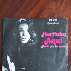 "Discos de vinilo: MARTINHA - AQUÍ / MORIR POR TU AMOR - 1973 - VINYL, 7"" PULGADAS - DISCO VINILO. Lote 242882365"