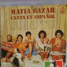 """Discos de vinilo: SINGLE DE MATIA BAZAR ."""" SOLO TU """" --- EDITADO POR HISPANO EN 1978.. Lote 235108305"""