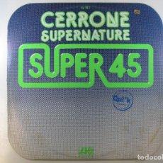 Discos de vinilo: MAXI SG CERRONE · SUPERNATURE · SERIE SUPER 45 (ATLANTIC, 1977) (EDICIÓN RARA DEL GENIO DEL DANCE). Lote 243992425