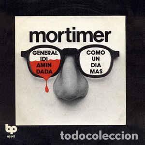 MORTIMER - GENERAL IDI AMIN DADA / COMO UN DIA MÁS (SINGLE) ORIGINAL (Música - Discos - Singles Vinilo - Grupos Españoles de los 70 y 80)