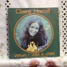 Discos de vinilo: CLAIRE HAMILL - WHEN I WAS A CHILD / 7' VINYL SPAIN 1972. NM - NM. Lote 244576495