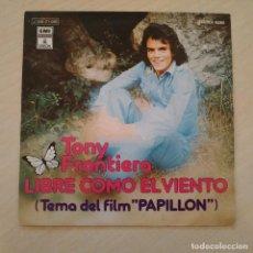 Discos de vinilo: TONY FRONTIERA - LIBRE COMO EL VIENTO (FILM PAPILLON) / REGRESA A CASA (SINGLE DE 1974) COMO NUEVO. Lote 244578160