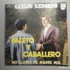 Discos de vinilo: DISCO VINILO SINGLE - CARLOS REDONDO - PALETO Y CABALLERO - NO LLORES TU, MADRE MIA - PHILIPS 1973. Lote 244629135