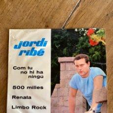 Discos de vinilo: SINGLE EP JORDI RIBÉ //1963// COM TU NO HI HA NINGÚ,500MILLES,RENATA Y LIMBO ROCK. Lote 244653940