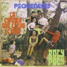 Discos de vinilo: PEQUEÑECES - LA ESPUMA QUE LLEVA EL MAR / ROLY POLY SG PHILIPS 1971. Lote 244748575