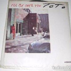 Discos de vinilo: TOTO I'LL BE OVER YOU SINGLE 1986. Lote 244770210