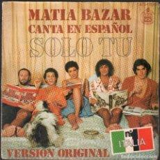 Discos de vinilo: MATIA BAZAR CANTA EN ESPAÑOL - SOLO TU (VERSION ORIGINAL) / SINGLE HISPAVOX 1978 RF-4871. Lote 244970475