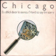 Discos de vinilo: CHICAGO - ES DIFICIL DECIR LO SIENTO, HARD TO SAY I',M SORRY / SINGLE WEA 1982 RF-4874. Lote 244970850