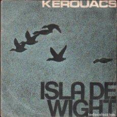 Discos de vinilo: KEROUACS - ISLA DE WIGHT / SINGLE RCA DE 1969 / BUEN ESTADO RF-4879. Lote 244971360