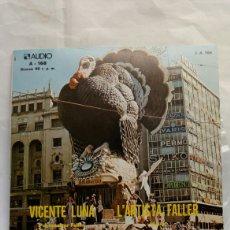 Discos de vinilo: VICENT LUNA. L'ARTISTA FALLER. (SINGLE). CANTA: JOSÉ LLOPIS.. Lote 245112160