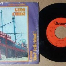 Discos de vinilo: GINO CUDSI / QUE FELICIDAD / SINGLE 7 PULGADAS. Lote 245136710