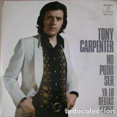 Discos de vinilo: TONY CARPENTER. NO PUDO SER. YA LO DEBIAS SABER. 45 RPM. COLUMBIA. 1973.. Lote 245194990