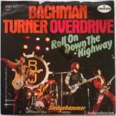 Discos de vinilo: BACHMANN TURNER OVERDRIVE. ROLL ON DOWN THE HIGHWAY/ SLEDGEHAMMER. MERCURY, GERMANY 1974 SINGLE. Lote 245311070