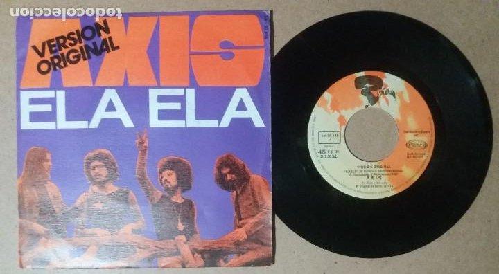 AXIS / ELA ELA / SINGLE 7 PULGADAS (Música - Discos - Singles Vinilo - Pop - Rock - Internacional de los 70)