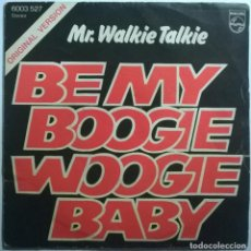 Discos de vinilo: MR. WALKIE TALKIE. BE MY BOOGIE WOOGIE BABY/ LOLLY LOVING COP. PHILIPS, BELGIUM 1976 SINGLE. Lote 245503910