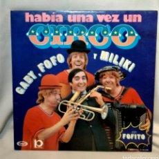 Discos de vinilo: HABÍA UNA VEZ UN CIRCO. GABY,FOFÓ Y MILIKI CON FOFITO. Lote 246141050