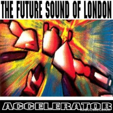 Discos de vinilo: THE FUTURE SOUND OF LONDON ‎– ACCELERATOR VINILO ORIGINAL 1992 EN EXCELENTE ESTADO VG++ PRIMER ALBU. Lote 246195105