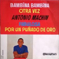 Discos de vinilo: ANTONIO MACHÍN-OTRA VEZ, BAMBINA BAMBINA, FABULOSA, POR UN PUÑADO DE ORO, DISCOPHON 27091, 27.091. Lote 246427805