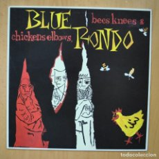 Discos de vinilo: BLUE RONDO - BEES KNEES & CHICKENS ELBOWS - LP. Lote 246434355