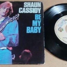 Discos de vinilo: SHAUN CASSIDY / BE MY BABY / SINGLE 7 PULGADAS. Lote 246467210
