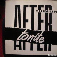 Discos de vinilo: AFTER TONITE- THIN LINE. MAXISINGLE.. Lote 246496375