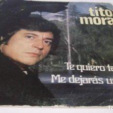 Discos de vinilo: TITO MORA - TE QUIERO TANTO / ME DEJARAS UN DIA (SINGLE ESPAÑOL, BELTER 1972). Lote 247426990
