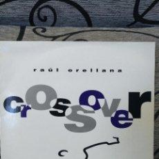 Discos de vinilo: RAÚL ORELLANA - CROSSOVER. Lote 247652010