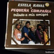 Discos de vinilo: ESTELA RAVAL Y PEQUEÑA COMPAÑIA-TRIBUTO A MIS AMIGOS- AÑO 1981. Lote 248019350
