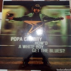 Discos de vinilo: POPA CHUBBY: HOW'D A WHITE BOY GET THE BLUES: LP DOBLE: EDICIÓN DE 2010. Lote 248266250