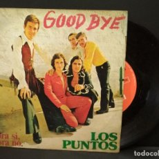 Discos de vinilo: LOS PUNTOS - GOOD BYE / AHORA SI, AHORA NO. SINGLE EDITADO POR POLYDOR. AÑO 1.973 PEPETO. Lote 248428430