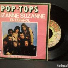 Discos de vinilo: POP TOPS - SINGLE EXPLOSION 1972 SUZANNE SUZANNE EN ESPAÑOL / WALK ALONG BY THE RIVERSIDE PEPETO. Lote 248468550