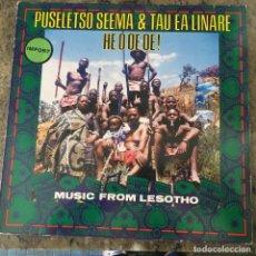 Discos de vinilo: PUSELETSO SEEMA & TAU EA LINARE - HE O OE OE! - MUSIC FROM LESOTHO . LP . 1985 UK. Lote 276674333