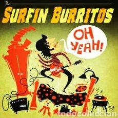 Discos de vinilo: THE SURFIN BURRITOS–OH YEAH . LP VINILO PRECINTADO. POWER POP - SURF - ROCK AND ROLL. Lote 248813475