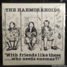 Discos de vinilo: THE HAEMORRHOIDS - WITH FRIENDS LIKE THESE WHO NEEDS ENEMAS?. Lote 249187310