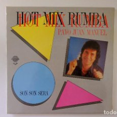 Discos de vinilo: HOT MIX RUMBA - PAYO JUAN MANUEL. SON SON SERA. Lote 249370700