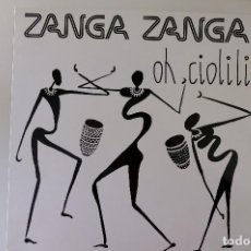 Discos de vinilo: ZANGA ZANGA. OH CIOLILI - MAXI SINGLE - 1988 KONGA. Lote 249427550