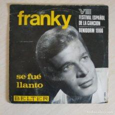 Discos de vinilo: FRANKY - SE FUE / LLANTO - SINGLE BELTER - VIII FESTIVAL ESPAÑOL DE LA CANCION BENIDORM 1966 EX+. Lote 249523785
