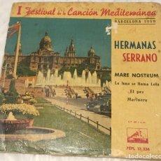 Discos de vinilo: EP HERMANAS SERRANO I FESTIVAL CANCION MEDITERRANEA - MARE NOSTRUM Y OTROS -PEDIDOS MINIMO 7€. Lote 250273440