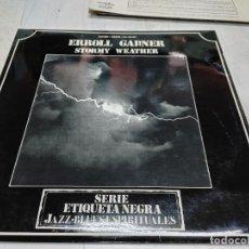 Discos de vinilo: LP JAZZ BLUES ESPIRITUALES SERIE ETIQUETA NEGRA ERROLL GARNER LP ACCION 1978 - STORMY WEATHER -. Lote 251907345