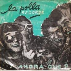 Dischi in vinile: VINILO SINGEL LA POLLA RECORDS/ Y AHORA QUE?. Lote 252238110
