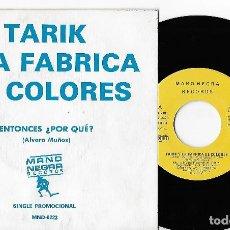 """Discos de vinilo: TARIK Y LA FABRICA DE COLORES 7"""" SPAIN 45 ENTONCES, ¿POR QUE? 1989 SINGLE VINILO NEW WAVE ROCK PROMO. Lote 252365605"""