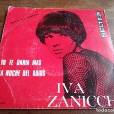 Discos de vinilo: IVA ZANICCHI - YO TE DARIA MAS, LA NOCHE DEL ADIOS - SINGLE ORIGINAL BELTER 1966 CANTA EN ESPAÑOL. Lote 253022370