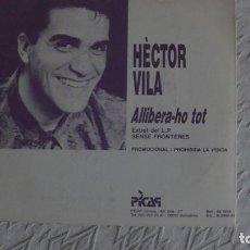 Discos de vinilo: HECTOR VILA. ALLIBERA-HO TOT . SG PROMO. PICAP, 1989. Lote 253140675