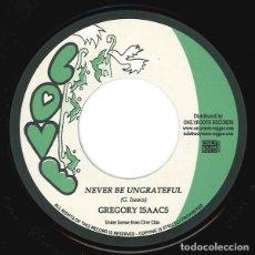 Discos de vinilo: GREGORY ISAACS – NEVER BE UNGRATEFUL - 7'' NUEVO. Lote 253547805