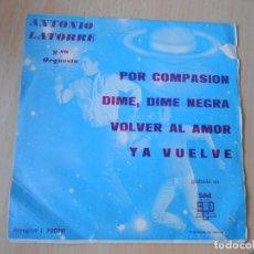 Discos de vinilo: ANTONIO LATORRE Y SU ORQUESTA, EP, POR COMPASIÓN + 3, AÑO 1971. Lote 253607070
