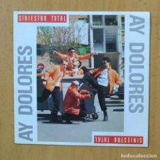 Discos de vinilo: SINIESTRO TOTAL - AY DOLORES - SINGLE. Lote 253622755