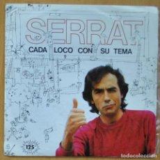 Discos de vinilo: SERRAT - CADA LOCO CON SU TEMA - SINGLE. Lote 253622930