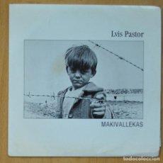 Discos de vinilo: LUIS PASTOR - MAKIVALLEKAS - SINGLE. Lote 253623460